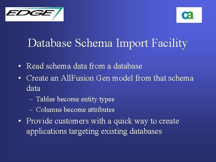 Database Schema Import Facility • Read schema data from a database • Create an