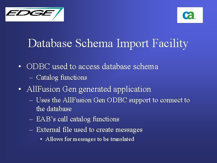 Database Schema Import Facility • ODBC used to access database schema – Catalog functions