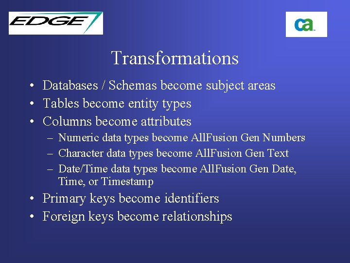 Transformations • Databases / Schemas become subject areas • Tables become entity types •