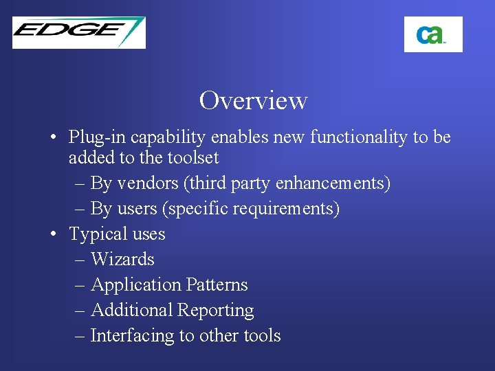 Overview • Plug-in capability enables new functionality to be added to the toolset –