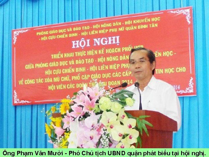 Ông Phạm Văn Mười - Phó Chủ tịch UBND quận phát biểu tại hội