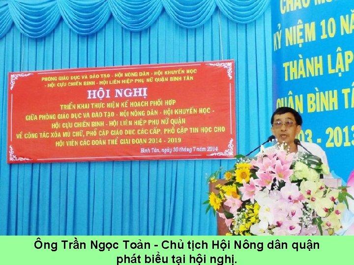 Ông Trần Ngọc Toản - Chủ tịch Hội Nông dân quận phát biểu tại