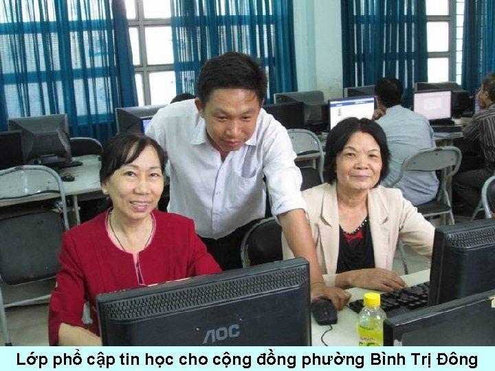 Lớp phổ cập tin học cho cộng đồng phường Bình Trị Đông