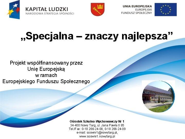 """""""Specjalna – znaczy najlepsza"""" Projekt współfinansowany przez Unię Europejską w ramach Europejskiego Funduszu Społecznego"""