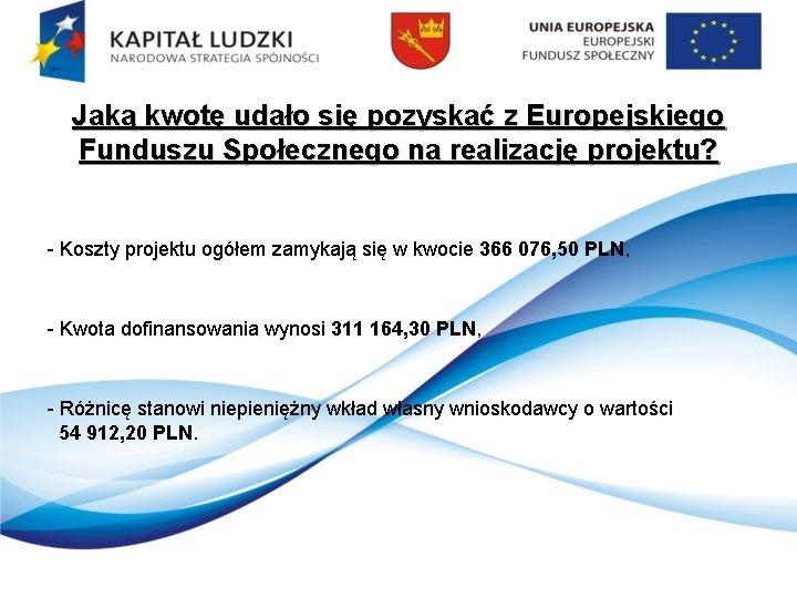 Jaką kwotę udało się pozyskać z Europejskiego Funduszu Społecznego na realizację projektu? - Koszty