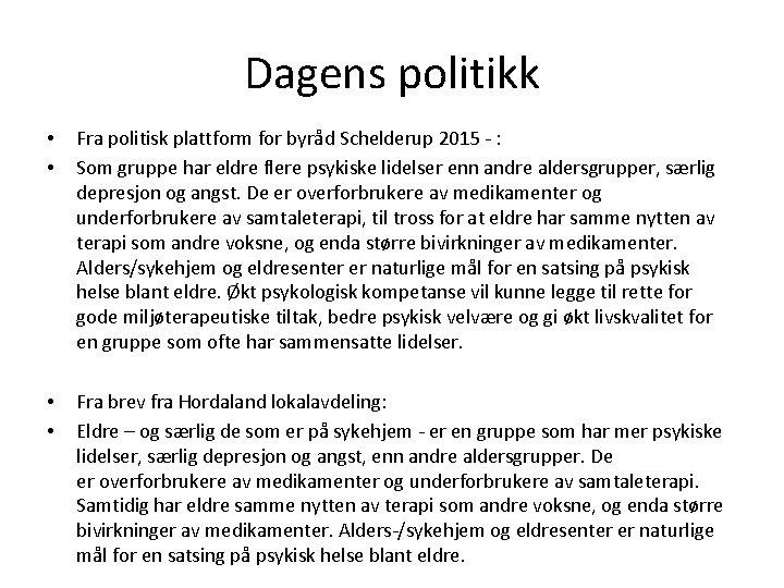 Dagens politikk • • Fra politisk plattform for byråd Schelderup 2015 - : Som