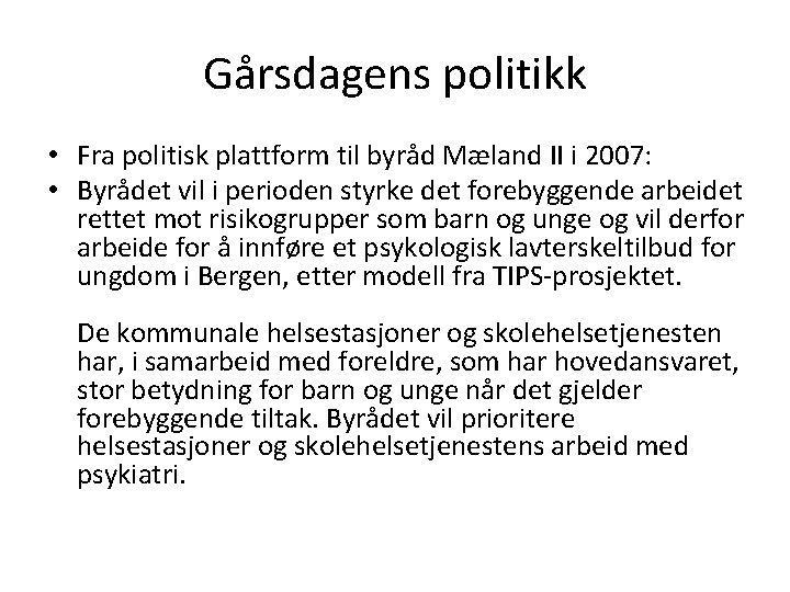 Gårsdagens politikk • Fra politisk plattform til byråd Mæland II i 2007: • Byrådet