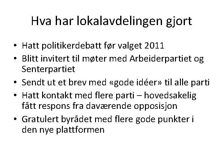 Hva har lokalavdelingen gjort • Hatt politikerdebatt før valget 2011 • Blitt invitert til