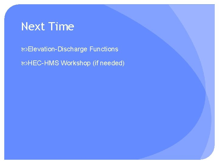 Next Time Elevation-Discharge Functions HEC-HMS Workshop (if needed)