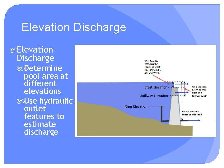 Elevation Discharge Elevation. Discharge Determine pool area at different elevations Use hydraulic outlet features