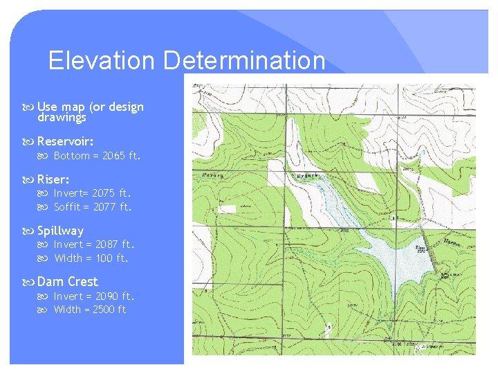 Elevation Determination Use map (or design drawings Reservoir: Bottom = 2065 ft. Riser: Invert=