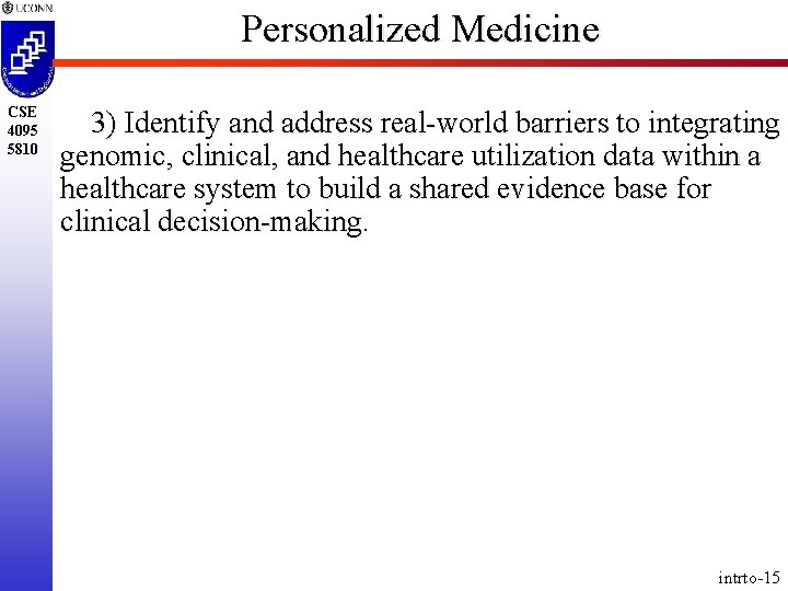 Personalized Medicine CSE 4095 5810 3) Identify and address real-world barriers to integrating genomic,