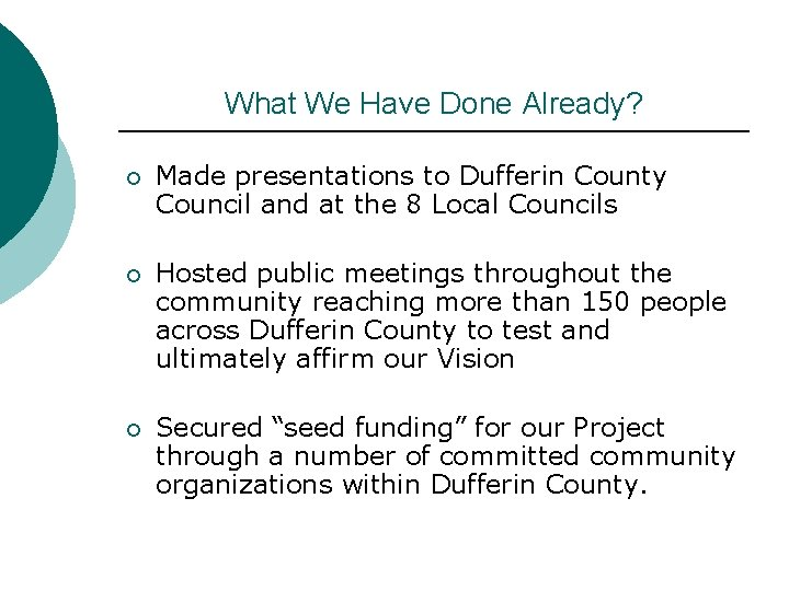 What We Have Done Already? ¡ Made presentations to Dufferin County Council and at