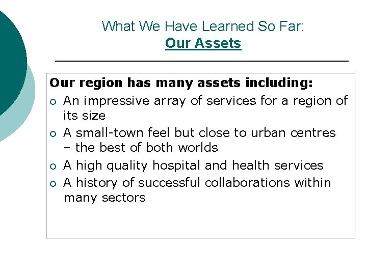 What We Have Learned So Far: Our Assets Our region has many assets including: