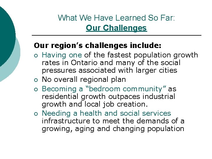 What We Have Learned So Far: Our Challenges Our region's challenges include: ¡ Having