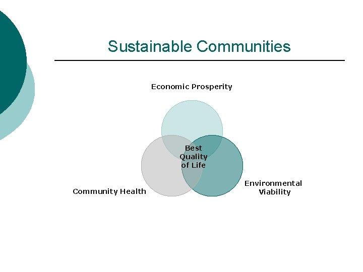 Sustainable Communities Economic Prosperity Best Quality of Life Community Health Environmental Viability