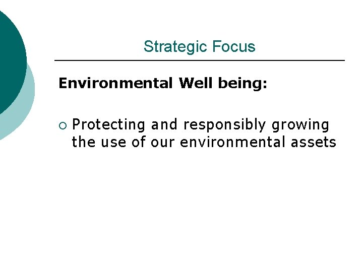 Strategic Focus Environmental Well being: ¡ Protecting and responsibly growing the use of our