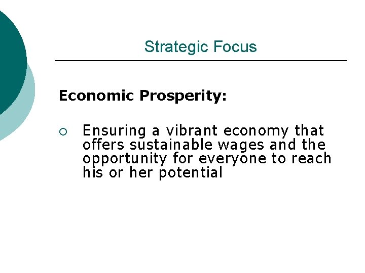 Strategic Focus Economic Prosperity: ¡ Ensuring a vibrant economy that offers sustainable wages and