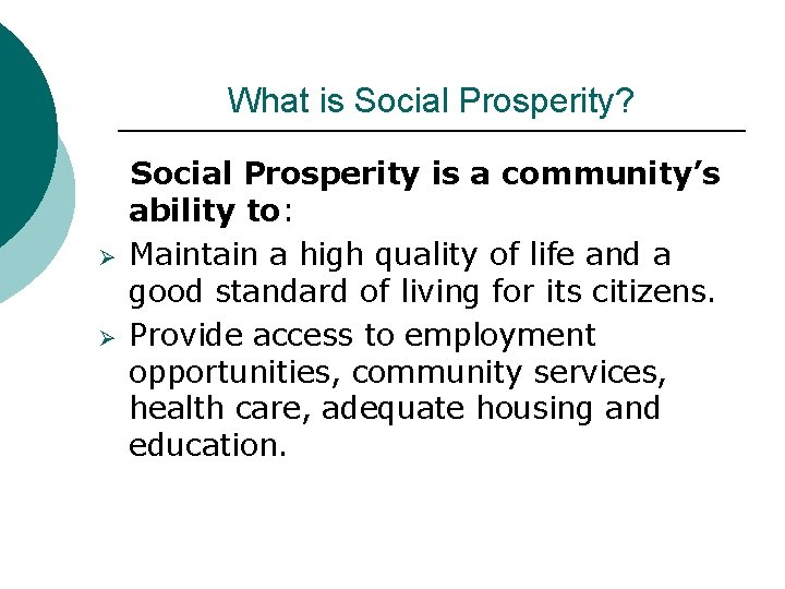 What is Social Prosperity? Ø Ø Social Prosperity is a community's ability to: Maintain