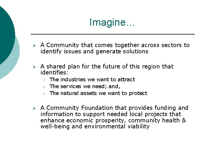 Imagine… Ø A Community that comes together across sectors to identify issues and generate