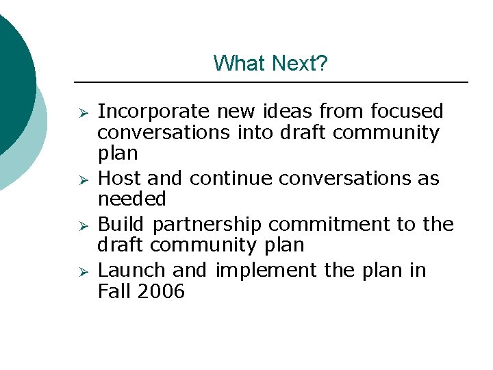 What Next? Ø Ø Incorporate new ideas from focused conversations into draft community plan