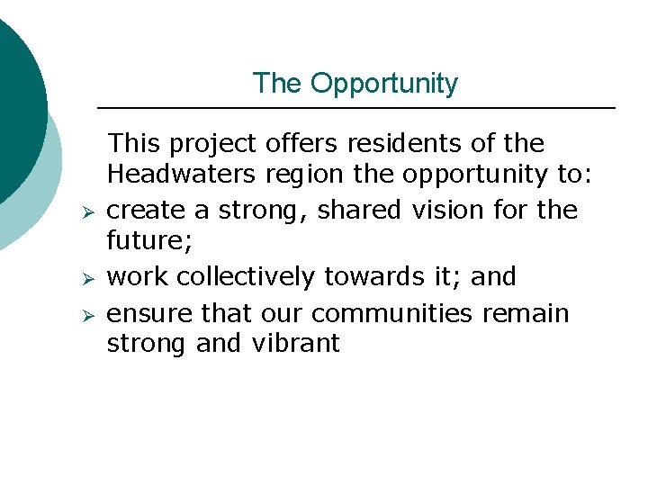 The Opportunity Ø Ø Ø This project offers residents of the Headwaters region the