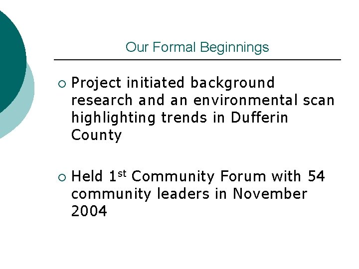 Our Formal Beginnings ¡ ¡ Project initiated background research and an environmental scan highlighting