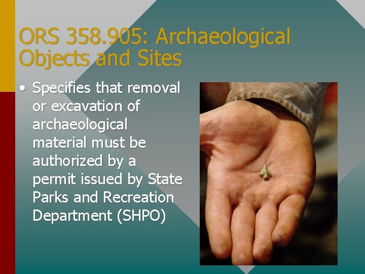 ORS 358. 905: Archaeological Objects and Sites • Specifies that removal or excavation of