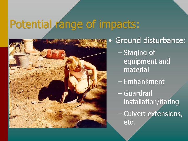 Potential range of impacts: • Ground disturbance: – Staging of equipment and material –
