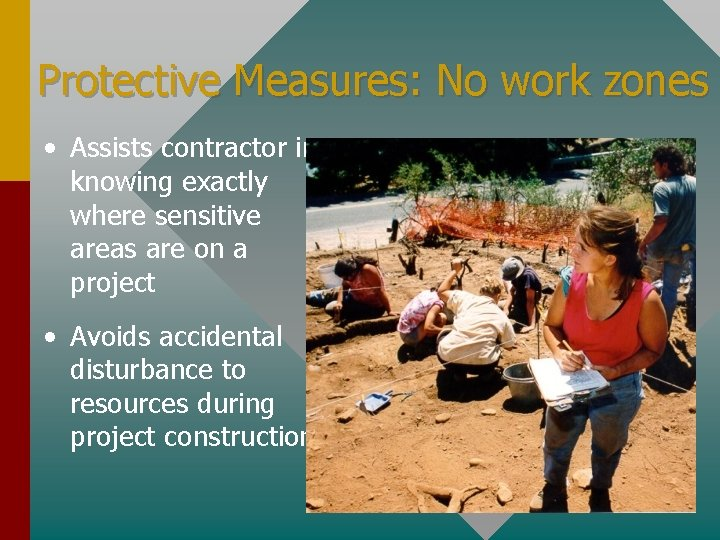 Protective Measures: No work zones • Assists contractor in knowing exactly where sensitive areas