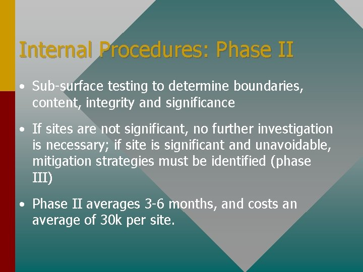 Internal Procedures: Phase II • Sub-surface testing to determine boundaries, content, integrity and significance