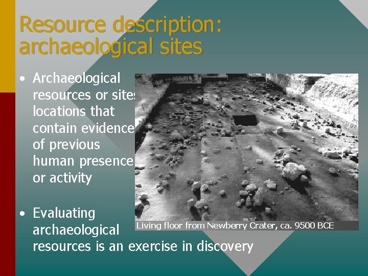 Resource description: archaeological sites • Archaeological resources or sites: locations that contain evidence of