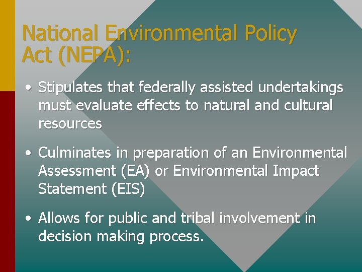 National Environmental Policy Act (NEPA): • Stipulates that federally assisted undertakings must evaluate effects