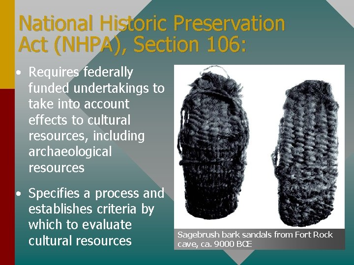 National Historic Preservation Act (NHPA), Section 106: • Requires federally funded undertakings to take