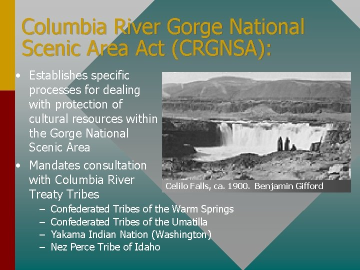 Columbia River Gorge National Scenic Area Act (CRGNSA): • Establishes specific processes for dealing