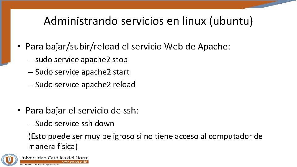 Administrando servicios en linux (ubuntu) • Para bajar/subir/reload el servicio Web de Apache: –