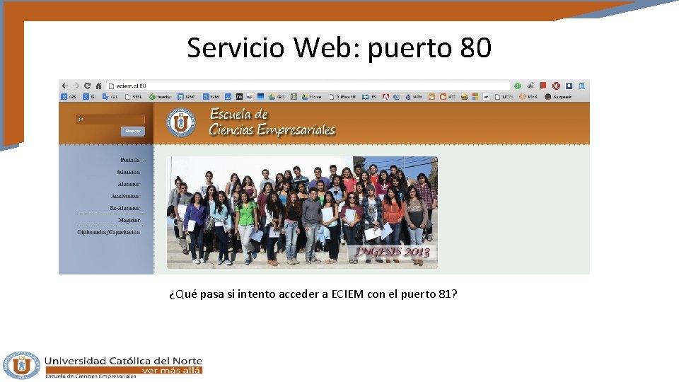Servicio Web: puerto 80 ¿Qué pasa si intento acceder a ECIEM con el puerto