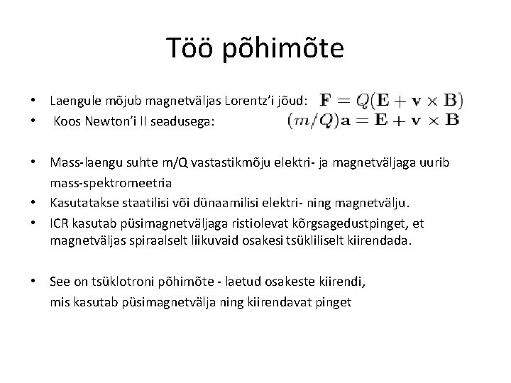 Töö põhimõte • Laengule mõjub magnetväljas Lorentz'i jõud: • Koos Newton'i II seadusega: •