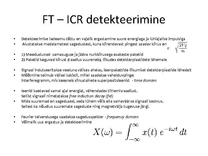 FT – ICR detekteerimine • • Detekteerimise iseloomu tõttu on vajalik ergastamine suure energiaga