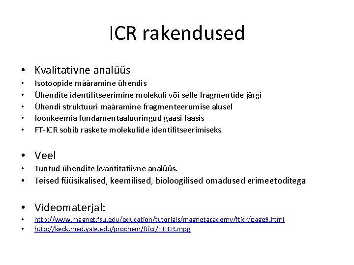 ICR rakendused • Kvalitativne analüüs • • • Isotoopide määramine ühendis Ühendite identifitseerimine molekuli