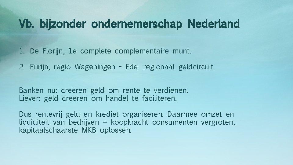 Vb. bijzondernemerschap Nederland 1. De Florijn, 1 e complete complementaire munt. 2. Eurijn, regio