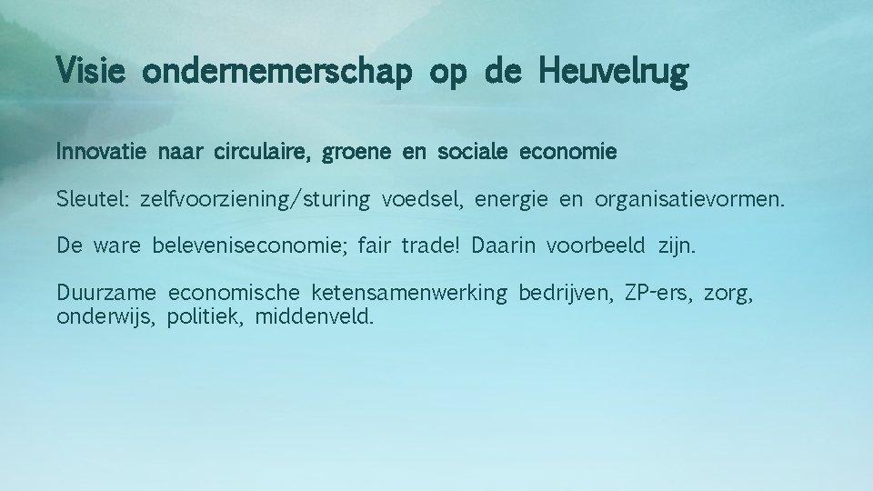 Visie ondernemerschap op de Heuvelrug Innovatie naar circulaire, groene en sociale economie Sleutel: zelfvoorziening/sturing