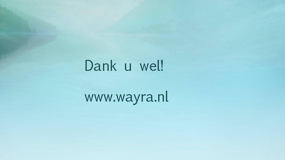 Dank u wel! www. wayra. nl