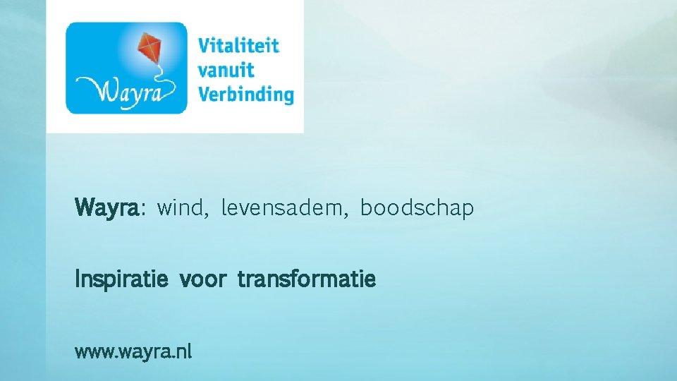 Wayra: wind, levensadem, boodschap Inspiratie voor transformatie www. wayra. nl