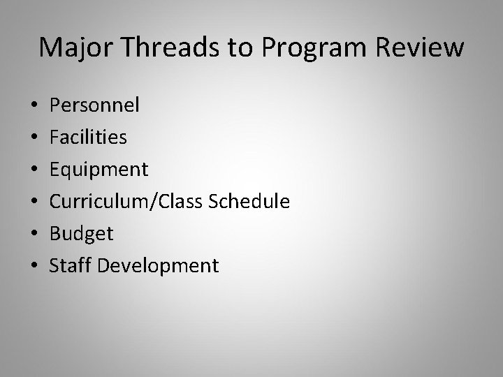 Major Threads to Program Review • • • Personnel Facilities Equipment Curriculum/Class Schedule Budget