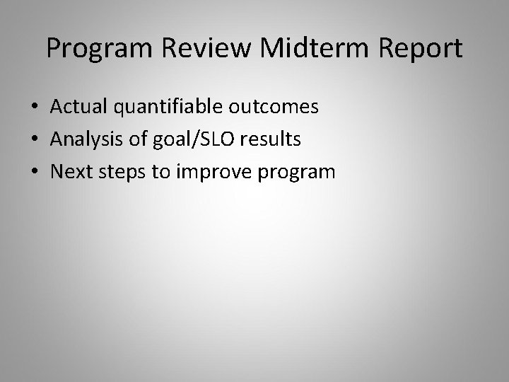 Program Review Midterm Report • Actual quantifiable outcomes • Analysis of goal/SLO results •