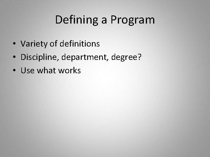 Defining a Program • Variety of definitions • Discipline, department, degree? • Use what