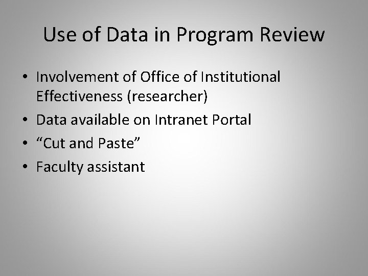 Use of Data in Program Review • Involvement of Office of Institutional Effectiveness (researcher)