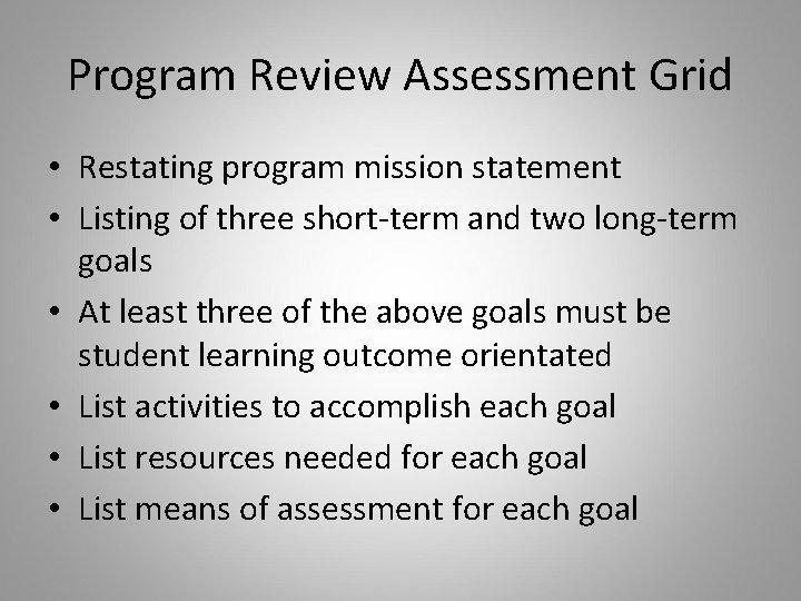 Program Review Assessment Grid • Restating program mission statement • Listing of three short-term