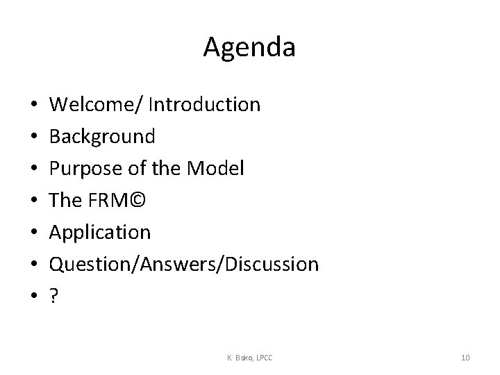 Agenda • • Welcome/ Introduction Background Purpose of the Model The FRM© Application Question/Answers/Discussion